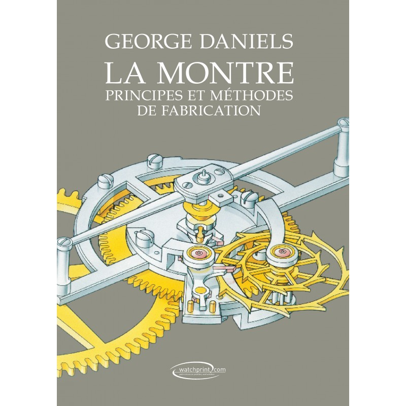 La Montre – Principes et méthodes de fabrication par Georges Daniels