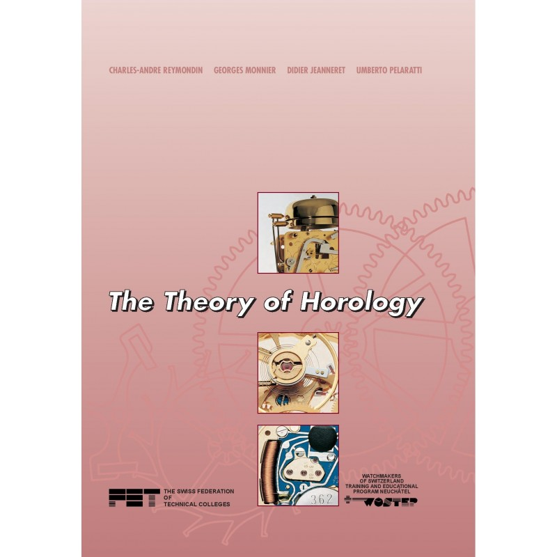 Theory of Horology by Ch.-A. Reymondin, G. Monnier, D. Jeanneret and U. Pelaratti