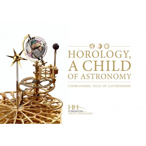 Horology a Child of Astronomy - L'Horlogerie, fille de l'astronomie de Dominique Fléchon - Grégory Gardinetti en